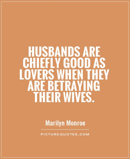 Husbands Are chiefly good as lovers when they are betraying their wives quote. - Cheating Quote