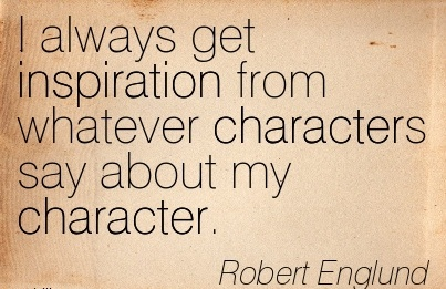 I Always Get inspiration From Whatever Characters Say about my Character. - Robert Englund