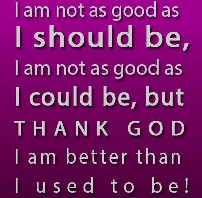 I Am Not As Good As I Should be, I AM Not As Good As I Could be, but trhank god I Am better Than i used To be, - Cheating Quotes