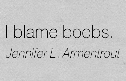 I Blame Boobs. - Jennifer L. Armentrout