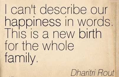 I Can't Describe Our Happiness In Words. This Is A New Birth For The Whole Family. - Dharitri Rout