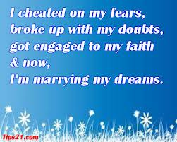 I Cheated On My Fears, Broke Up With Doubts, Got Engaged to My Faith & Now, I'm Marrying My Dreams ~ Life Quote