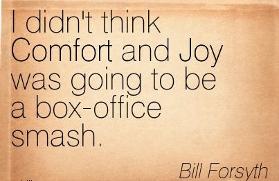 I Didn't Think Comfort and Joy was Going to be a box-office Smash. - Bill Forsyth