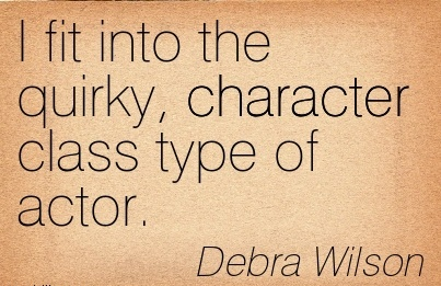 I Fit into the quirky, Character Class Type of Actor. - Debra Wilson