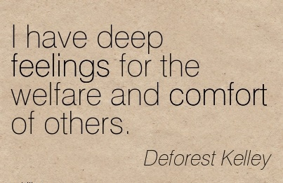 I Have Deep Feelings for the Welfare and Comfort of others. - Deforest Kelley