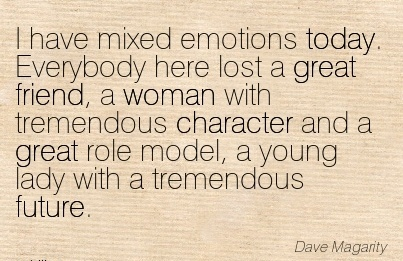 I have Mixed Emotions Today. Everybody Tremendous Character and a Great role Model, a Young lady with a Tremendous Future. - Dave magarity