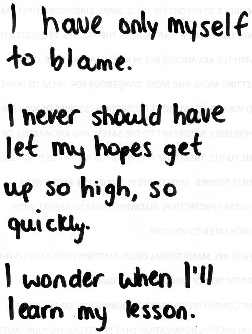 I HAve only Myself To Blame. i Never Should have Let My Hopes Get Up So High, So Quickly.