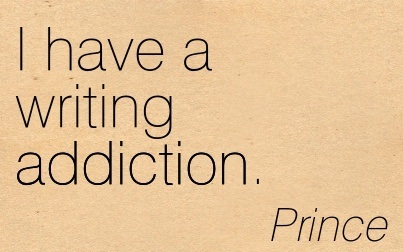 I Have a Writing Addiction. - Prince