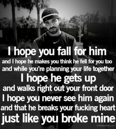 I hope you Fall For Him An I Hope He Makes You Think He Fell For you - Cheating Quote