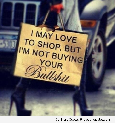 I May Love To Shop, but I'm Noty buying Your Bullshit. - Cheating Quotes