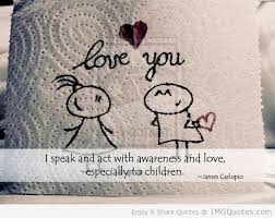 I Speak And Act With Awareness And Love Especially To Children.