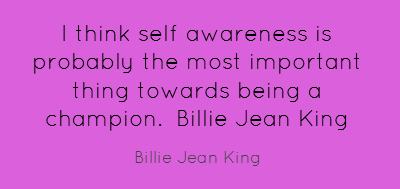 I Think Self Awareness Is probably The Most Important thing Towards Being A Champion. - Bille Jean King
