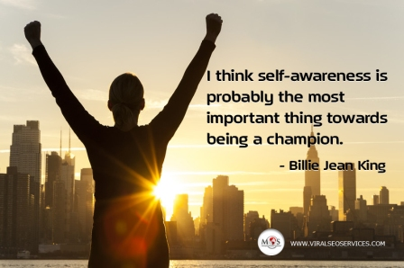 I Think Self Awareness Is Probably The Most Important Thing Towards being A Champion. - Billie Jean King