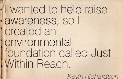 I Wanted To Help Raise Awareness, So I Created An Environmental Foundation Called Just Within Reach. - Kevin Richardson