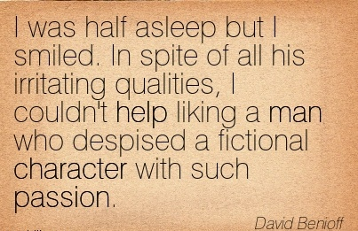 I was half asleep but I smiled. In spite of all his irritating Qualities, I despised a Fictional Character with such Passion. - David bemniofdf
