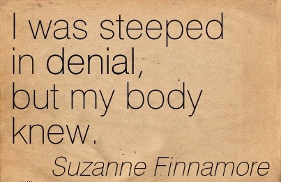 I was steeped in denial, but my body knew. - Suzanne Finnamore -Cheating Quotes