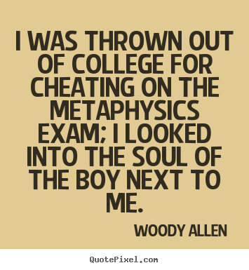 I was thrown Out Of College For Cheating on the Metaphysics Exam; I looked into soul Of The  Boy Next To Me.