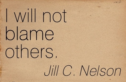 I Will Not Blame Others. - Jill C. Nelson