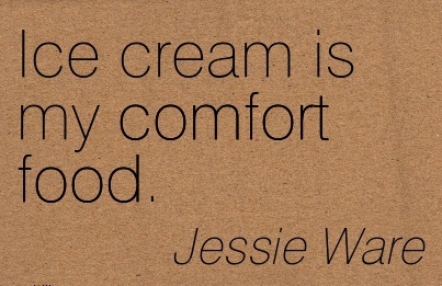 Ice Cream is My Comfort Food. - Jessie  Ware