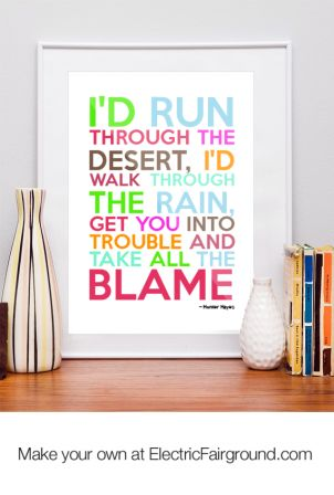 I'd Run Through The Desert I'd Walk  Through The Rain Get  You Into Trouble And Take All The Blame. ~ Blame Quotes