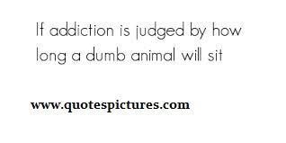 If Addiction Is Judged By How Long A Dumb Animal Will Sit.