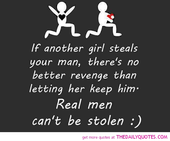 If Another Girl Steals Your Man, There's No Bettre revenge Than Letting Her Keep Him. Real men cant be stolen