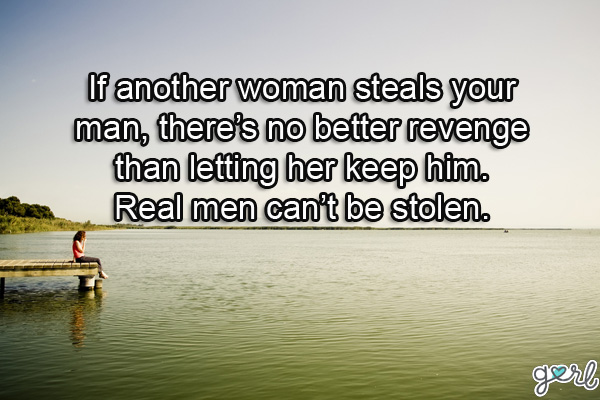 If Another Woman Steals your man, There's No Better Revenge Than Letting Her Keep Him.  - Cheating Quotes