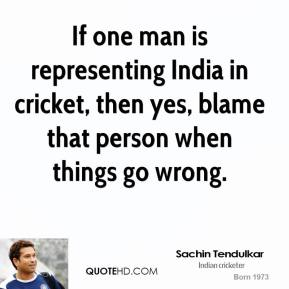 IF One man Is Representing India In Cricket, Then Yes, Blame That Person When Things Go Wrong. - Sachin Tendulkar