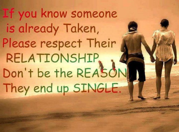If yoou Know Someone Is already Taken, Please Respect their Relationships. - Cheating Quotes