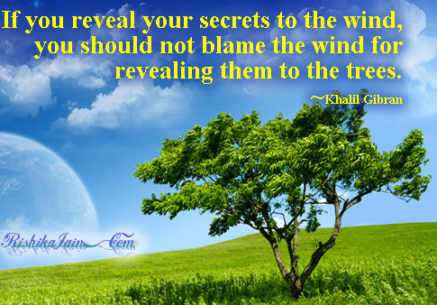 If You Reveal Your Secrets To The Wind, You Should Not Blame The Wind For Revealing Them To The Trees. - Khalil Gibran