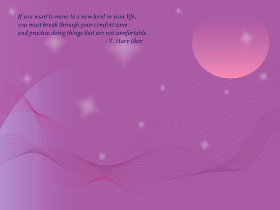 If You Want to Move Through Your Life you must Move out of Your Comfort Zone. -T.harv Eker