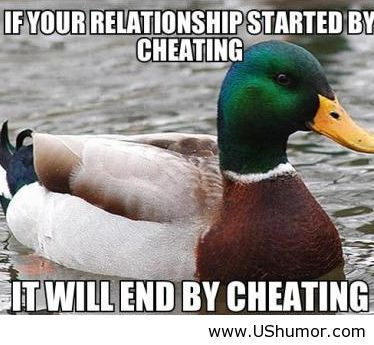 If Your relationship Started by Cheating it Will End by Cheating.