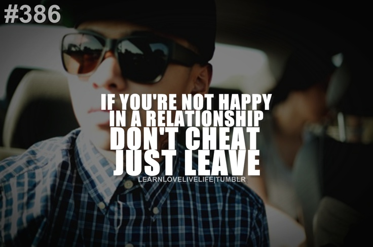 If You're Not Happy In A relationship Don't Cheat Jsut Leave.
