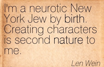 I'm A Neurotic New York Jew by Birth. Creating Characters is Second Nature To Me. - Len Wein