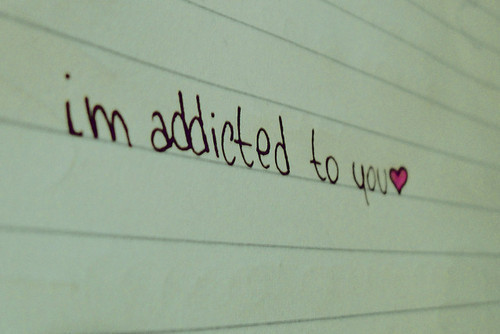 I'm Addicted To You. ~ Addiction Quotes