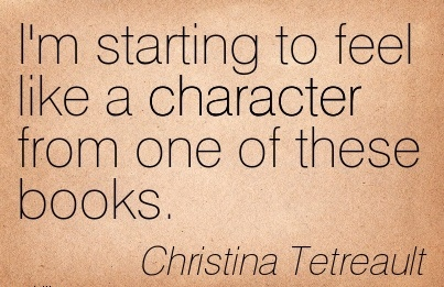I'm Starting to Feel like a Character From One of these Books. - Christina Tetreault