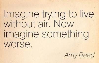 Imagine Trying To Live Without Air. Now Imagine Something Worse. - Amy Reed - Addiction Quotes