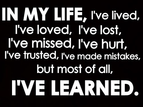 In My life, i've Lived i've Loved, I've Lost… But most of all, I've Learned. - Cheating Quote