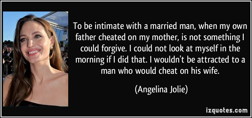 Intimate with a married man when my own father Cheated on my mother is not something.