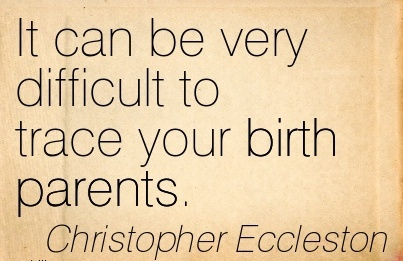 It Can Be Very Difficult To Trace Your Birth Parents. - Christopher Eccleston