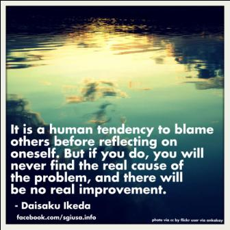 It Is A Human Tendency To Blame Others Before Reflecting On Oneself. But If You Do, You Will Never Find The Real Cause Of The Problem, And There Will Be No Real Improvement. - Daisaku Ikeda