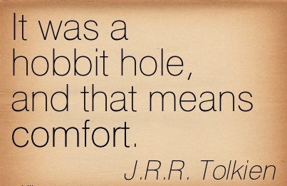 It was a Hobbit hole, and that means Comfort. - J.R.R. Tolkien
