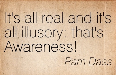 It's All Real And It's All Illusory  That's Awareness! - Ram Dass