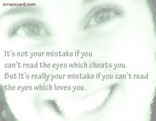 It's Not Your Mistake If You Can't Read the Eyes Which Cheats You. But It's Really Your Mistake If You Can't Read The Eyes Which Loves You ~ Cheating Quote