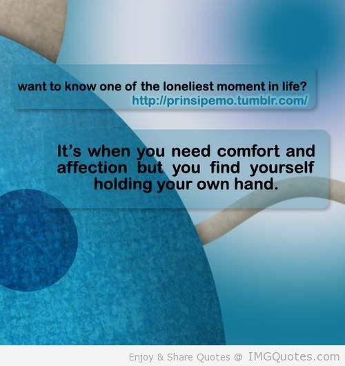 Its When You need Comfort and affection but you find yourself… - Comfort Quotes