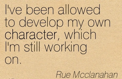 I've Been Allowed to Develop My own Character, Which I'm Still Working On. - Rue Mcclanahan