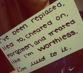 I've Been Replaced Lied to Cheated On, Forgotten And treated Like i'm  Worthless i'm Used To It.
