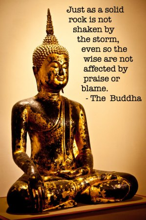 Just As A Solid Rock Is Not Shaken By The Storm, Even So The Wise Are Not Affected By Praise Or Blame. - The Buddha