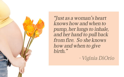 Just As A Woman's Heart Knows How And When To Pump, HEr Lungs To Inhale,…. When To Give Birth. - Viginia DiOrio