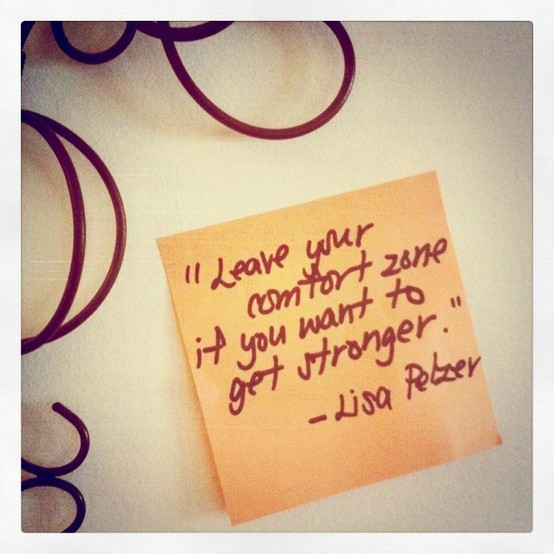 Leave Your Comfort Zone If you Want To Get Stronger. - Lisa Pelzer